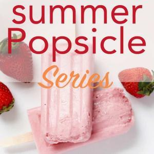 Summer Popsicle Series, the best resource for homemade popsicles!